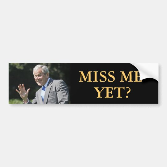 George W Bush Billboard Miss Me Yet Bumper Sticker