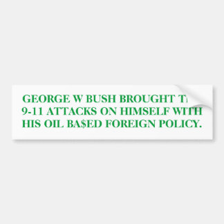 GEORGE W BUSH BROUGHT THE 9-11 ATTACKS ON HIMSELF. BUMPER STICKER
