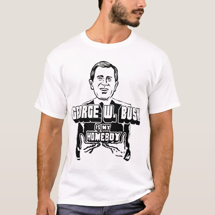 George W. Bush is My Homeboy! T-Shirt