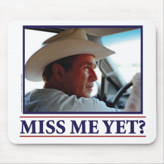 George W Bush Miss Me Yet? Mouse Mat