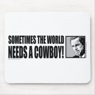 George W Bush - Sometimes the World Needs a Cowboy Mouse Pads