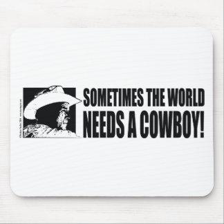 George W Bush - Sometimes the World Needs a Cowboy Mouse Pad