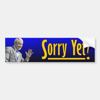 George W. Bush: Sorry Yet? Bumper Sticker