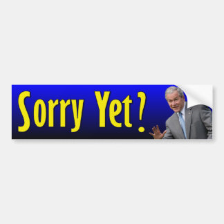 George W Bush Sorry Yet Bumper Stickers
