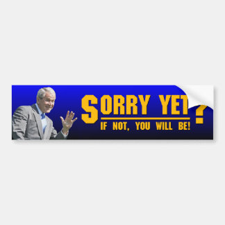 George W Sorry Yet Bumper Stickers