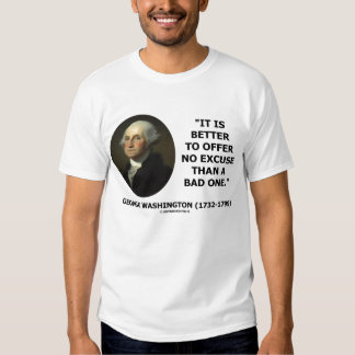 George Washington Better To Offer No Excuse Quote T-shirts