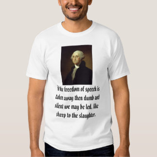 George Washington, If the freedom of speech is ... T Shirts