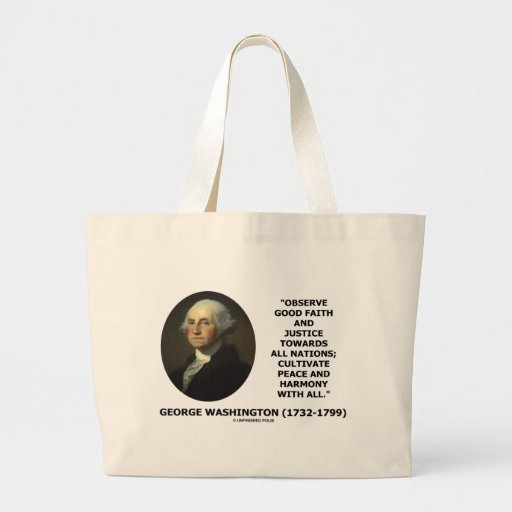 George Washington Observe Good Faith Justice Quote Canvas Bags