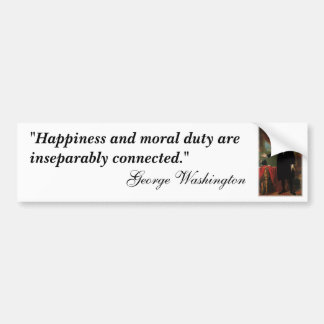 "George Washington Quote ""Happiness and moral..."" Bumper Sticker"