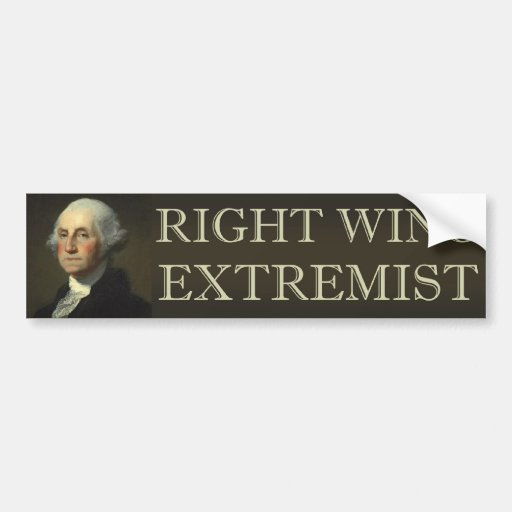 George Washington Right Wing Extremist Bumper Sticker