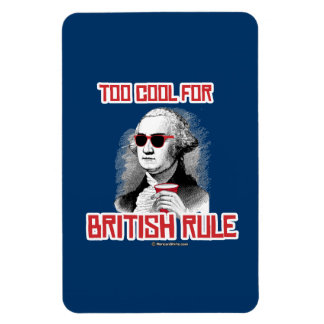 George Washington was too cool for British Rule Rectangular Photo Magnet