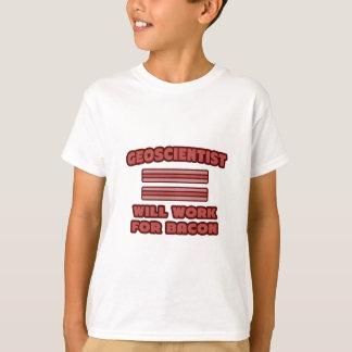 Geoscientist .. Will Work For Bacon T-Shirt