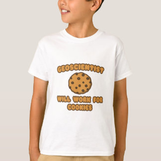 Geoscientist .. Will Work for Cookies T-Shirt