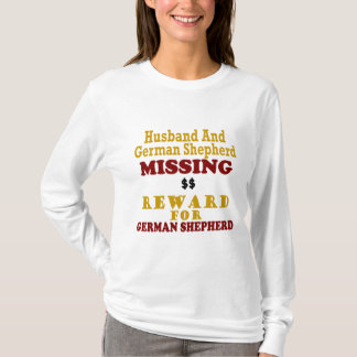 German Shepherd & Husband Missing Reward For Germa T-Shirt