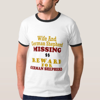 German Shepherd & Wife Missing Reward For German S Tee Shirt