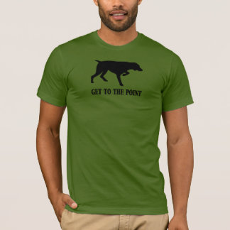 "German Shorthaired Pointer ""Get to the Point"" T-Shirt"