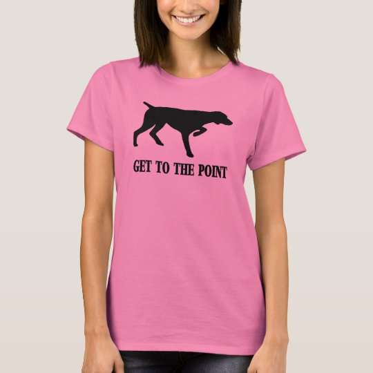 """German Shorthaired Pointer """"Get to the Point"""" T-Shirt"""