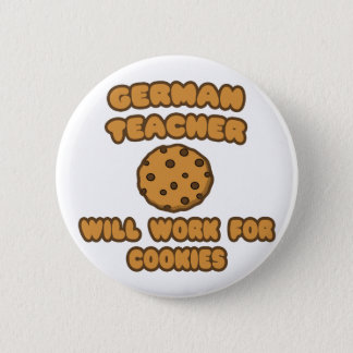German Teacher  .. Will Work for Cookies 6 Cm Round Badge