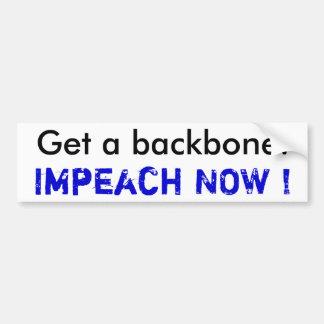 Get a backbone., Impeach NOW ! Car Bumper Sticker