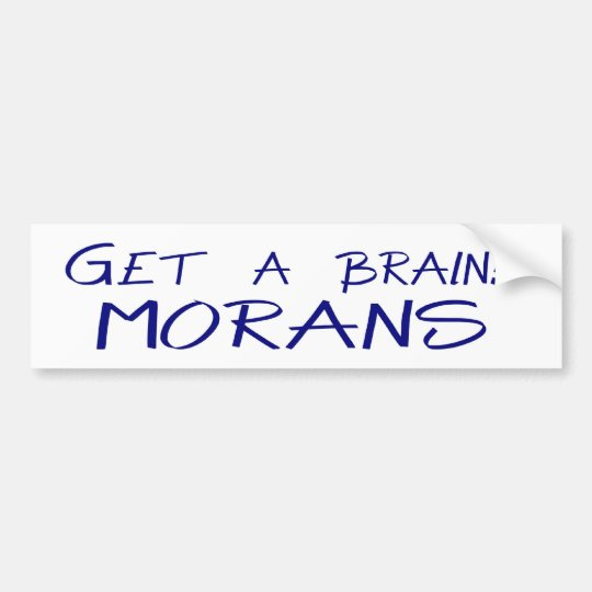 Get a Brain! MORANS bumper sticker