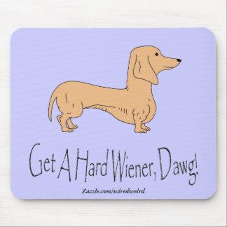 Get A Hard Wiener, Dawg! Mousepad