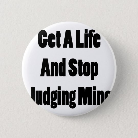 Get A Life And Stop Judging Mine 6 Cm Round Badge