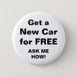 Get a New Car for FREE 6 Cm Round Badge