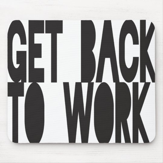 Get Back to Work Mousepad