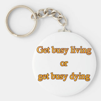 Get busy living or get busy dying key ring