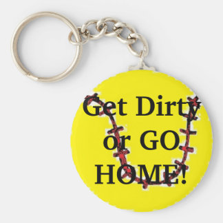 Get Dirty or Go Home Basic Round Button Key Ring