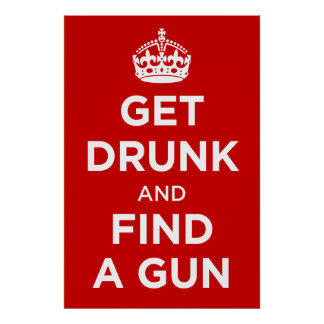 Get Drunk and Find a Gun - Keep Calm Parody Poster