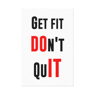 Get fit don't quit DO IT quote motivation wisdom Canvas Print