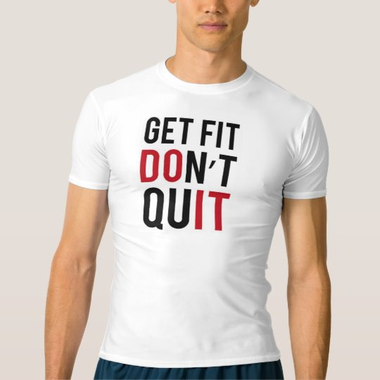 GET FIT DON'T QUIT T-Shirt