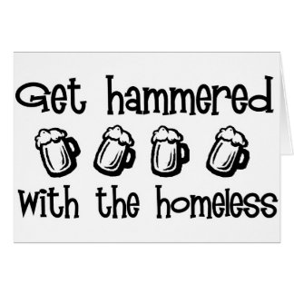 Get Hammered With The Homeless Greeting Card