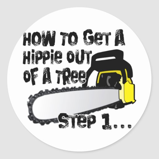 Get Hippies Out Of Your Trees Round Sticker