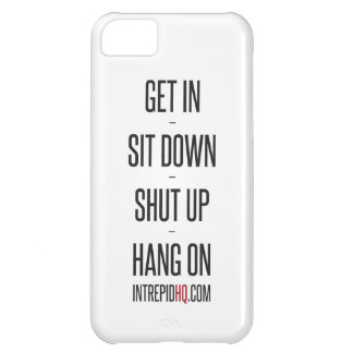 Get In Sit Down Shut Up Hang On iPhone 5C Covers