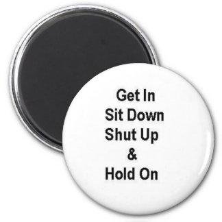 Get In Sit Down Shut Up & Hold On 6 Cm Round Magnet