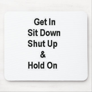 Get In Sit Down Shut Up Hold On Mouse Pad