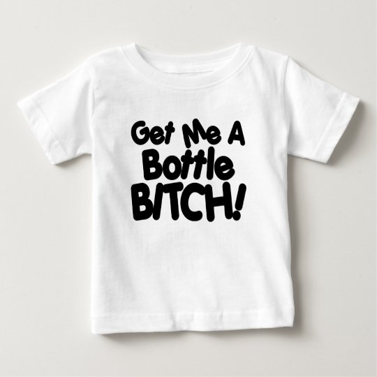 Get Me A Bottle Baby T-Shirt