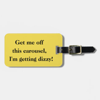 Get me off this carousel! Luggage Tag