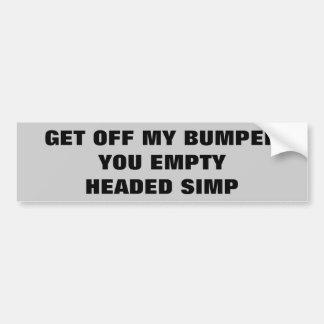 Get Off My Bumper You Empty Headed Simp Bumper Sticker
