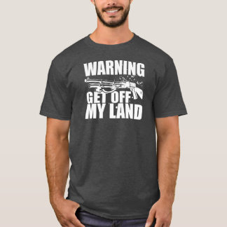Get Off My Land T-Shirt