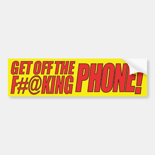 Get Off the F#@king Phone (yellow) Bumper Sticker