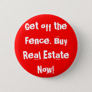 Get off the Fence. Buy Real Estate Now! 6 Cm Round Badge