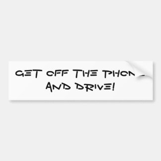 GET OFF THE PHONE AND DRIVE! BUMPER STICKER