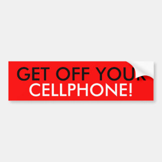 GET OFF YOUR CELLPHONE! Red Bumper Sticker