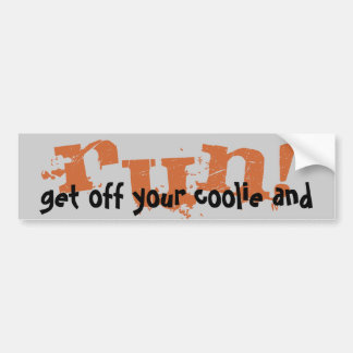 get off your coolie and RUN! Car Bumper Sticker