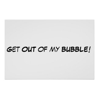 Get out of my bubble! poster