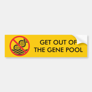 Get Out of the Gene Pool Bumper Sticker