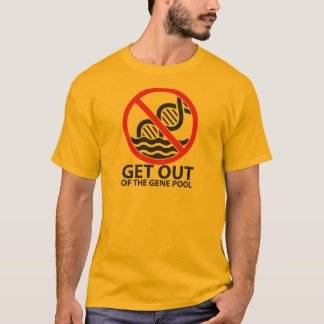 Get Out of the Gene Pool T-Shirt